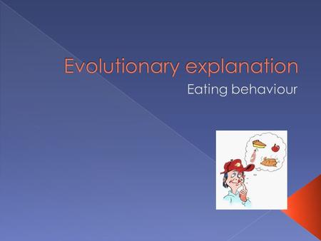  You will be able to:  Understand the evolutionary explanation of food preferences  Evaluate the evolutionary theory of food preferences.