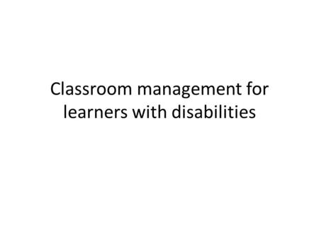 Classroom management for learners with disabilities.
