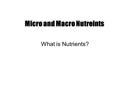 Micro and Macro Nutreints What is Nutrients?. Objectives Food groups Types and sources of nutrients Nutrients requirements Factors affecting nutrition.