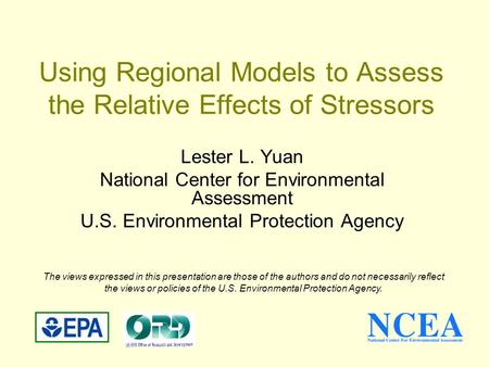 Using Regional Models to Assess the Relative Effects of Stressors Lester L. Yuan National Center for Environmental Assessment U.S. Environmental Protection.