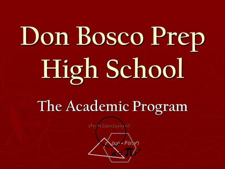Don Bosco Prep High School The Academic Program. Graduation Requirements ► 4 years of English ► 4 years of Theology ► 4 years of Mathematics ► 4 years.