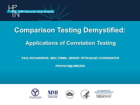 Comparison Testing Demystified: Applications of Correlation Testing PAUL RICHARDSON. MSC, FIBMS. SENIOR HPTN QA/QC COORDINATOR