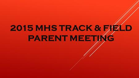 2015 MHS TRACK & FIELD PARENT MEETING. Introductions: Coaches: Nick White – Sprints & Jumps Landon Harris – Distance Bubba Hooker – Throws David BeShears.