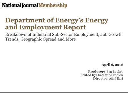 Department of Energy's Energy and Employment Report Breakdown of Industrial Sub-Sector Employment, Job Growth Trends, Geographic Spread and More April.