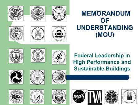 MEMORANDUM OF UNDERSTANDING (MOU) Federal Leadership in High Performance and Sustainable Buildings.