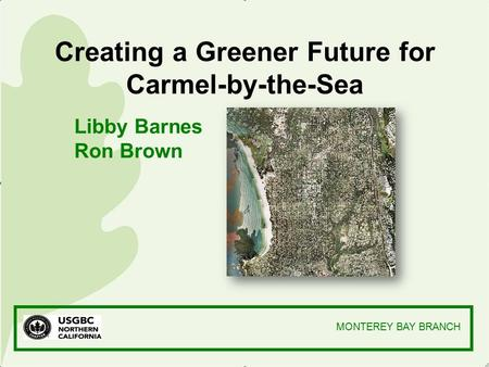 Libby Barnes Ron Brown MONTEREY BAY BRANCH Creating a Greener Future for Carmel-by-the-Sea.