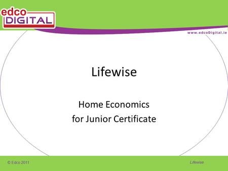 © Edco 2011 Lifewise Home Economics for Junior Certificate.