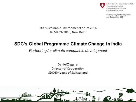 SDC's Global Programme Climate Change in India Partnering for climate compatible development 5th Sustainable Environment Forum 2016 16 March 2016, New.