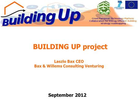 BUILDING UP project Laszlo Bax CEO Bax & Willems Consulting Venturing September 2012.