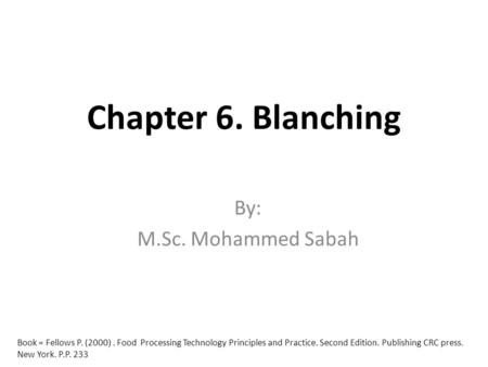 Chapter 6. Blanching By: M.Sc. Mohammed Sabah Book = Fellows P. (2000). Food Processing Technology Principles and Practice. Second Edition. Publishing.