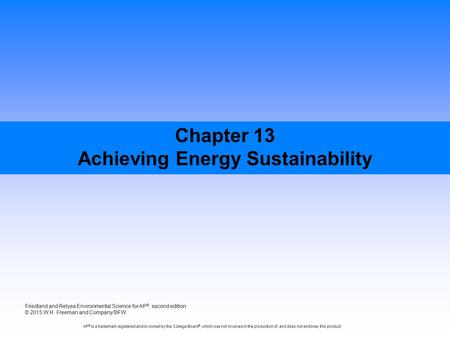 Chapter 13 Achieving <strong>Energy</strong> Sustainability Friedland and Relyea Environmental Science for AP ®, second edition © 2015 W.H. Freeman and Company/BFW AP ®