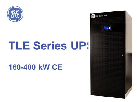TLE Series UPS 160-400 kW CE. Page 2 TLE Series 160-400 kVA/kW CE Product Range TLE Series UPS 160-400 kVA/KW 160,200,320,400 kW High efficiency UPS Introducing.