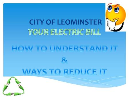 CITY OF LEOMINSTER. Customer Charge The cost of providing customer related service such as metering, meter reading and billing. These fixed costs are.