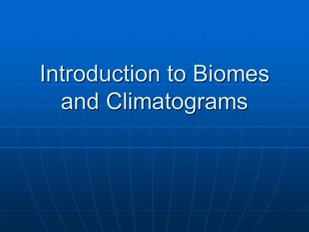 Introduction to Biomes and Climatograms. What is a biome? A biome is a large group of ecosystems that share the same type of climate and communities.