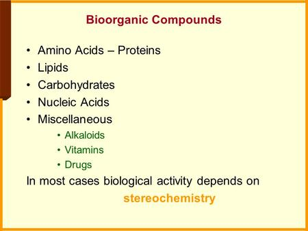 Bioorganic Compounds Amino Acids – Proteins Lipids Carbohydrates Nucleic Acids Miscellaneous Alkaloids Vitamins Drugs In most cases biological activity.