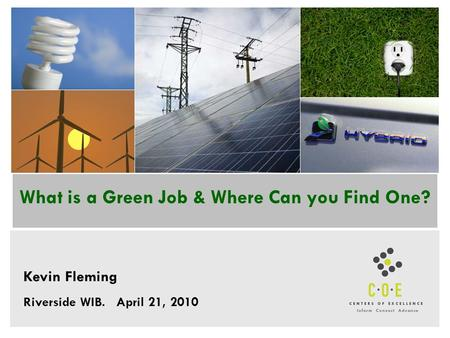 What is a Green Job & Where Can you Find One? Kevin Fleming Riverside WIB. April 21, 2010.