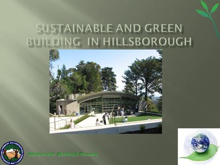 Hillsborough Building & Planning. Green Building 101  Efficiency of buildings and responsible use of water, and construction materials  Reducing building.