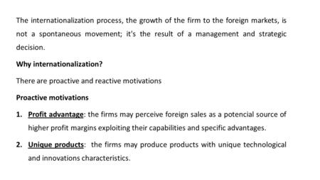 The internationalization process, the growth of the firm to the foreign markets, is not a spontaneous movement; it's the result of a management and strategic.