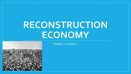 RECONSTRUCTION ECONOMY Chapter 12 Section 2. Scalawags and Carpetbaggers Scalawags found allies in northern white or black men who relocated to the South.