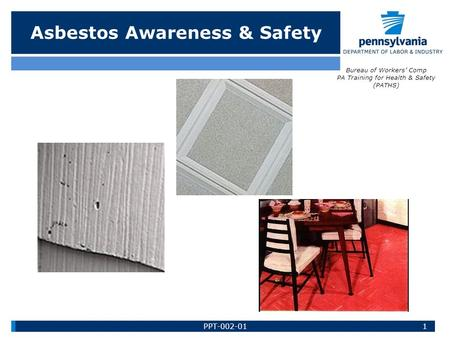 Asbestos Awareness & Safety Bureau of Workers' Comp PA Training for Health & Safety (PATHS) 1PPT-002-01.