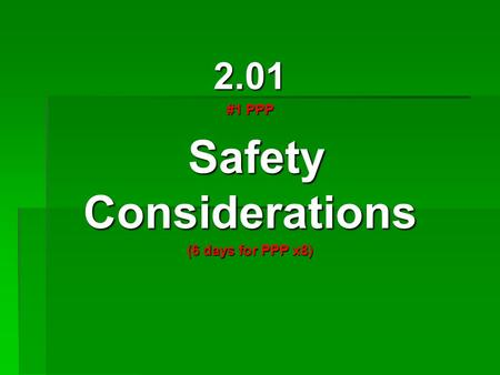 2.01 #1 PPP Safety Considerations Safety Considerations (6 days for PPP x8)