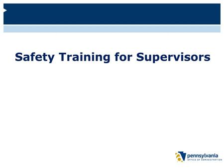 Safety Training for Supervisors. Welcome and Objectives 2 This web-based course is designed for supervisors of all commonwealth agencies. To explain the.