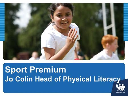 Sport Premium Jo Colin Head of Physical Literacy.