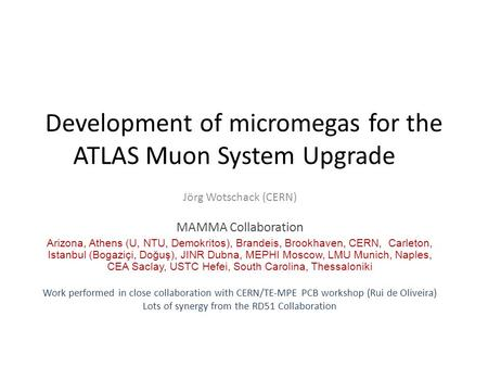 Development of micromegas for the ATLAS Muon System Upgrade Jörg Wotschack (CERN) MAMMA Collaboration Arizona, Athens (U, NTU, Demokritos), Brandeis, Brookhaven,