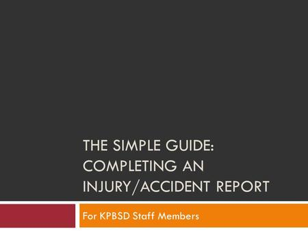 THE SIMPLE GUIDE: COMPLETING AN INJURY/ACCIDENT REPORT For KPBSD Staff Members.
