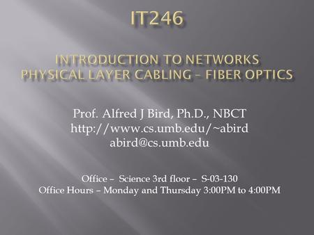 Prof. Alfred J Bird, Ph.D., NBCT  Office – Science 3rd floor – S-03-130 Office Hours – Monday and Thursday.