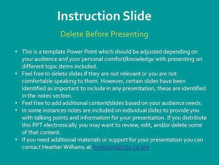 Instruction Slide Delete Before Presenting This is a template Power Point which should be adjusted depending on your audience and your personal comfort/knowledge.