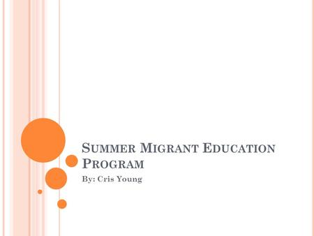 S UMMER M IGRANT E DUCATION P ROGRAM By: Cris Young.
