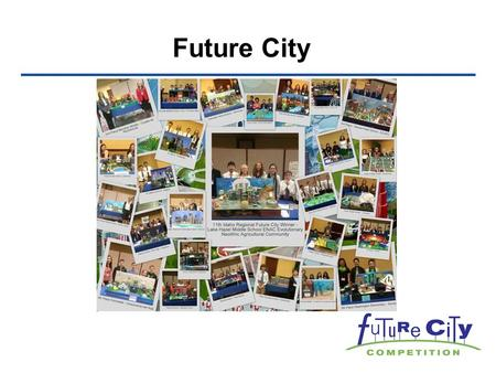 Future City. Lynn Olson Idaho Regional Future City Coordinator Melyssa Ferro Earth, Life & Advanced Science Teacher, Syringa Middle School, Caldwell,
