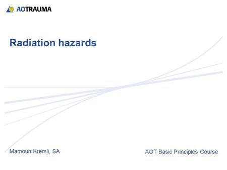 Radiation hazards Mamoun Kremli, SA AOT Basic Principles Course.