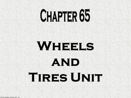 © Goodheart-Willcox Co., Inc. Wheels and Tires Unit.