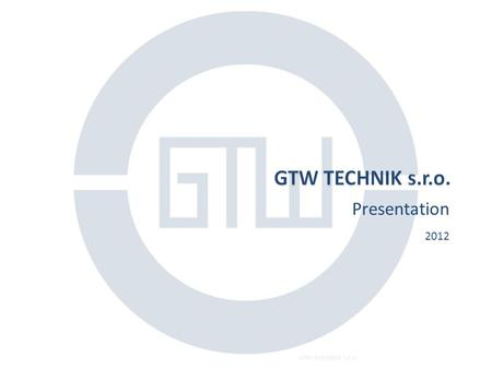 Presentation 2012 GTW BEARINGS s.r.o.1.  History  Location  Technical Specialization  Products ◦ Components ◦ Bearing Systems  Bearings Technology.