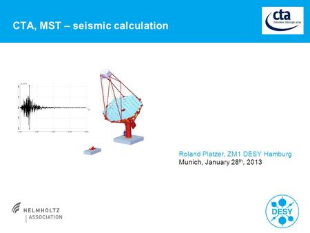 CTA, MST – seismic calculation Roland Platzer, ZM1 DESY Hamburg Munich, January 28 th, 2013.