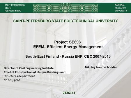 Project SE693 EFEM- Efficient Energy Management South-East Finland - Russia ENPI CBC 2007-2013 SAINT-PETERSBURG STATE POLYTECHNICAL UNIVERSITY 05.03.13.