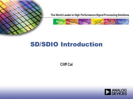 The World Leader in High Performance Signal Processing Solutions SD/SDIO Introduction Cliff Cai.