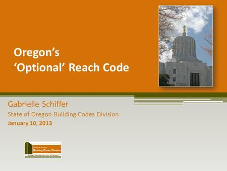 Oregon's 'Optional' Reach Code Gabrielle Schiffer State of Oregon Building Codes Division January 10, 2013.