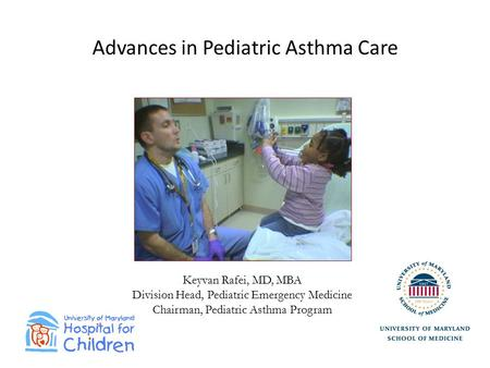 Advances in Pediatric Asthma Care Keyvan Rafei, MD, MBA Division Head, Pediatric Emergency Medicine Chairman, Pediatric Asthma Program.