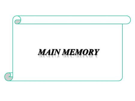 Main Memory Main memory – –a collection of storage locations, –each with a unique identifier called the address. Word- –Data are transferred to and from.