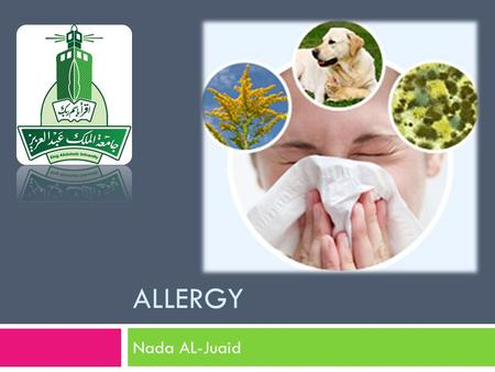 ALLERGY Nada AL-Juaid. Definition  It is an appropriate and harmful immune response to normally harmless substances.  It is usually caused by allergen.