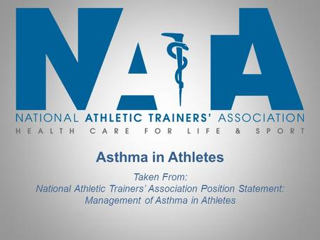 Asthma in Athletes Taken From: National Athletic Trainers' Association Position Statement: Management of Asthma in Athletes.