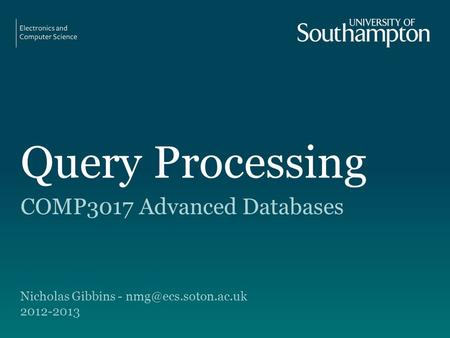 Query Processing COMP3017 Advanced Databases Nicholas Gibbins - 2012-2013.