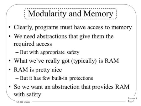 Lecture 4 Page 1 CS 111 Online Modularity and Memory Clearly, programs must have access to memory We need abstractions that give them the required access.