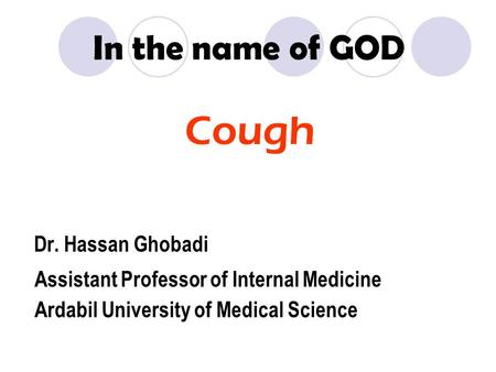 In the name of GOD Cough Dr. Hassan Ghobadi Assistant Professor of Internal Medicine Ardabil University of Medical Science.