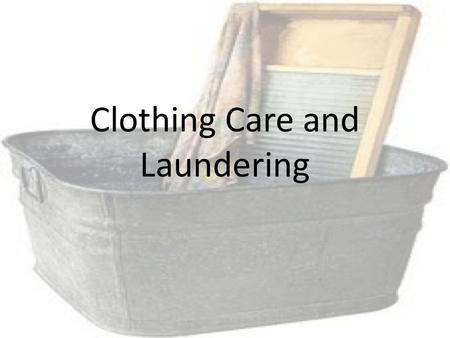 Clothing Care and Laundering. You'll be on your own! When buying clothing, remember: a. How comfortable is it? b. How much will it wrinkle, that you need.