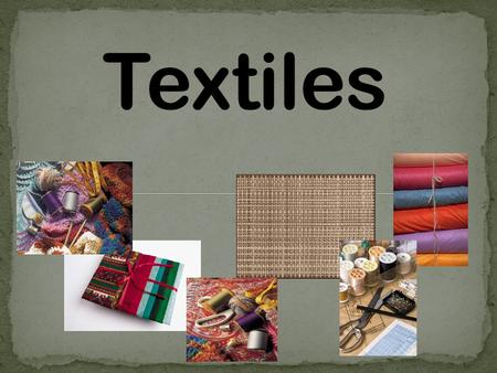 Fibers: the raw materials in which fabric is made. They are long, thin and hair-like. Textiles: any product made from fibers.