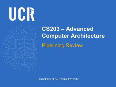 CS203 – Advanced Computer Architecture Pipelining Review.